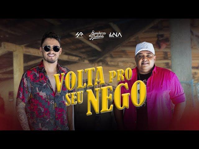 Humberto e Ronaldo - Volta Pro Seu Nego (Clipe Oficial)