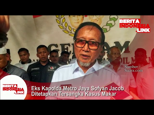 Eks Kapolda Metro Jaya Sofyan Jacob ditetapkan sbg tersangka kasus Makar!
