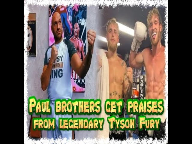 PAUL BROTHERS GET PRAISES FROM LEGENDARY TYSON FURY