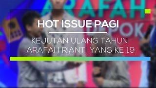 Kejutan Ulang Tahun Arafah Rianti yang Ke 19 - Hot Issue Pagi