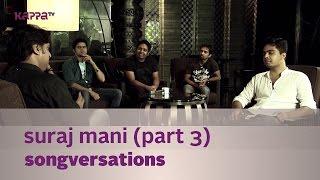 Songversations - Suraj Mani - Part 3 - Kappa TV