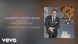 Gilberto Santa Rosa - A Dónde Vamos a Parar