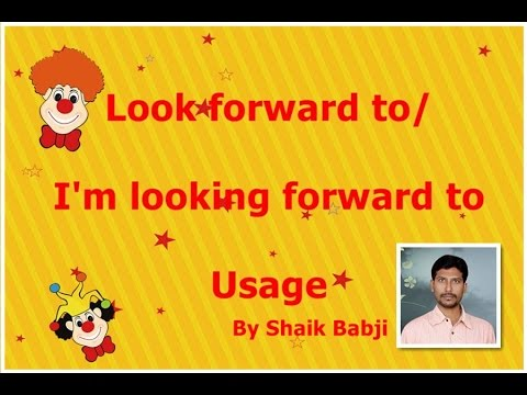i m looking forward to look forward to expression usage of look