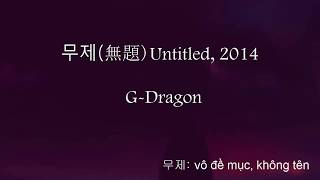 ( Học tiếng hàn cùng 오빠) 무제(無題) (Untitled, 2014) - G-Dragon
