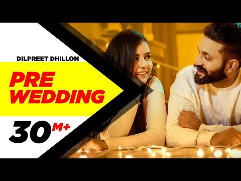 Pre Wedding (Full Video) | Dilpreet Dhillon | Desi Crew | Latest Punjabi Song 2018 | Speed Records