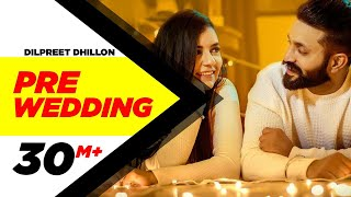 Pre Wedding (Full ) | Dilpreet Dhillon | Desi Crew | Latest Punjabi Song 2018 | Speed Records