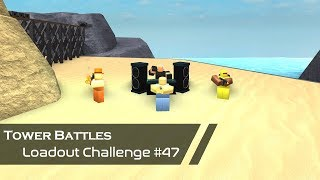 STOP IT, get some help. | Loadout Challenge #47 | Tower Battles [ROBLOX]
