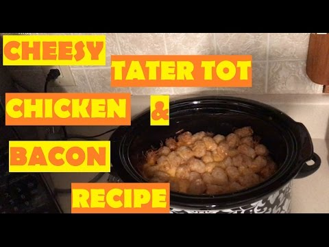 CHEESY TATER TOT CHICKEN AND BACON RECIPE