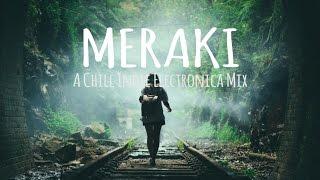meraki a chill indie electronica mix