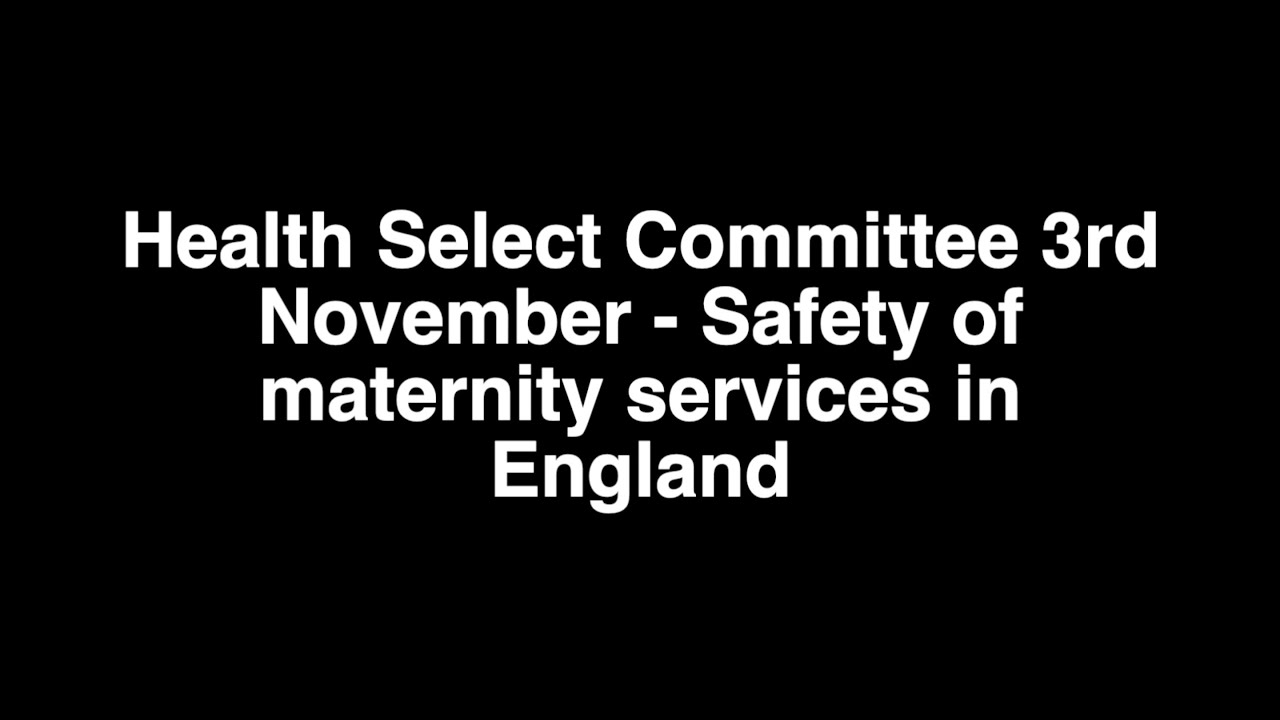 Health & Social Care Committee: Safety of maternity services in England