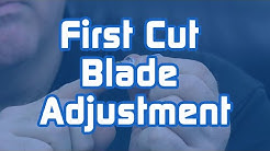 First Cut Blade Adjustment