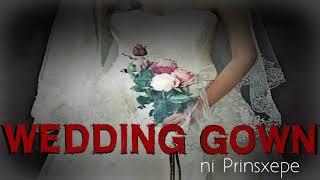 WEDDING GOWN - TAGALOG HORROR STORY (FLASHFICTION)