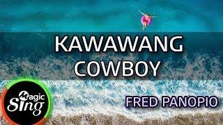 [MAGICSING Karaoke] FRED PANOPIO_KAWAWANG COWBOY karaoke   Tagalog