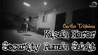Cerita Trishinu : Kisah Horor Security Rumah Sakit
