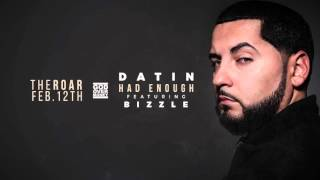 Datin - Had Enough (Feat. Bizzle)