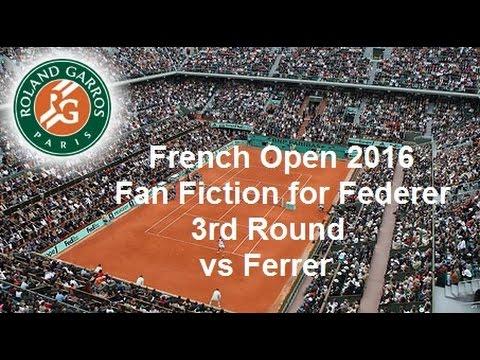 French Open 2016 3rd Round Federer vs Ferrer -Fan Fiction For Federer (4F)