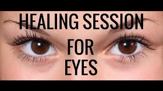 Vision Repair:  Affirmations and Energy Healing Session for Eyes. POWERFUL!!!