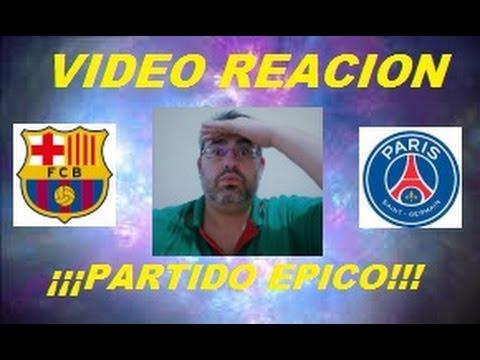 ¡¡¡VIDEO REACCION!!! (BARCELONA & PSG) PARTIDO EPICO
