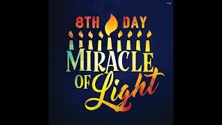 MIRACLE OF LIGHTS!!! RAPTURE ON THE 8TH DAY OF HANUKKAH? DECEMBER 22, 2017