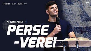 Persevere! | Pr. Israel Abreu