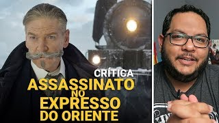 ASSASSINATO NO EXPRESSO DO ORIENTE (2017) | Crítica