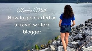 Reader Mail: How to get started as a travel writer/blogger