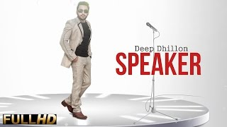 New Punjabi Songs 2015 | SPEAKER | DEEP DHILLON | Latest Punjabi Songs 2015