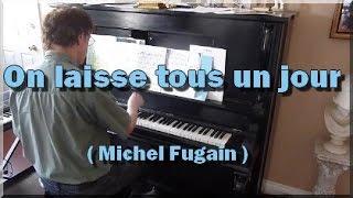 On laisse tous un jour ( M. Fugain ).  Piano et arrangements : André Caron