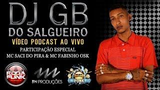 VÍDEO PODCAST ::  DJ GB do Salgueiro - Feat. MC Saci do Pira e  MC Fabinho OSK (3NPRODUTORA)