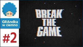 Break The Game PL #2 | Wcale nie clickbaitowy tytuł