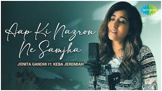 Aap Ki Nazron Ne Samjha - Jonita Gandhi FT. Keba Jeremiah   Official Cover Song