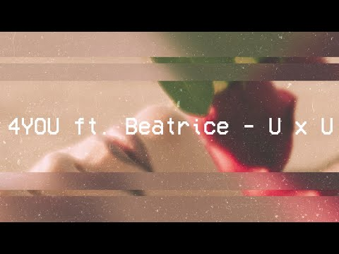 4YOU Ft. Beatrice - U X U | Official Video