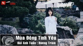 Mùa Đông Tình Yêu - Bùi Anh Tuấn ft. Hương Tràm [Video.Lyric.Sub.Kara HD]