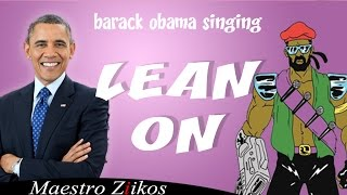 Barack Obama Singing Lean On By Major Lazer (Ft. MØ)