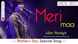 Meri Maa Song Lyrics | Jubin Nautiyal | Javed-Mohsin | Mother's Day Special Song |