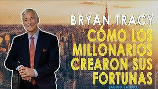Cómo los Millonarios Crearon sus Fortunas (Secretos) Brian Tracy