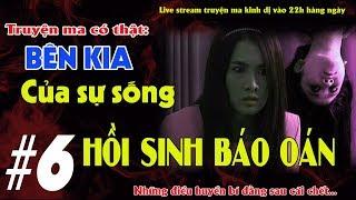 HỒI SINH BÁO OÁN -TRUYỆN MA  CÓ THẬT BÊN KIA CỦA SỰ SỐNG TẬP 6 - Live stream Quàng A Tũn