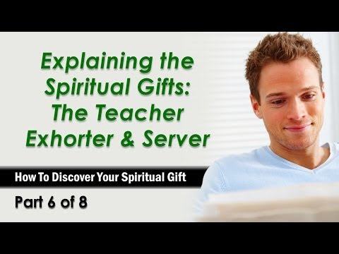 Explaining the Spiritual Gifts: The Teacher, Exhorter and Giver