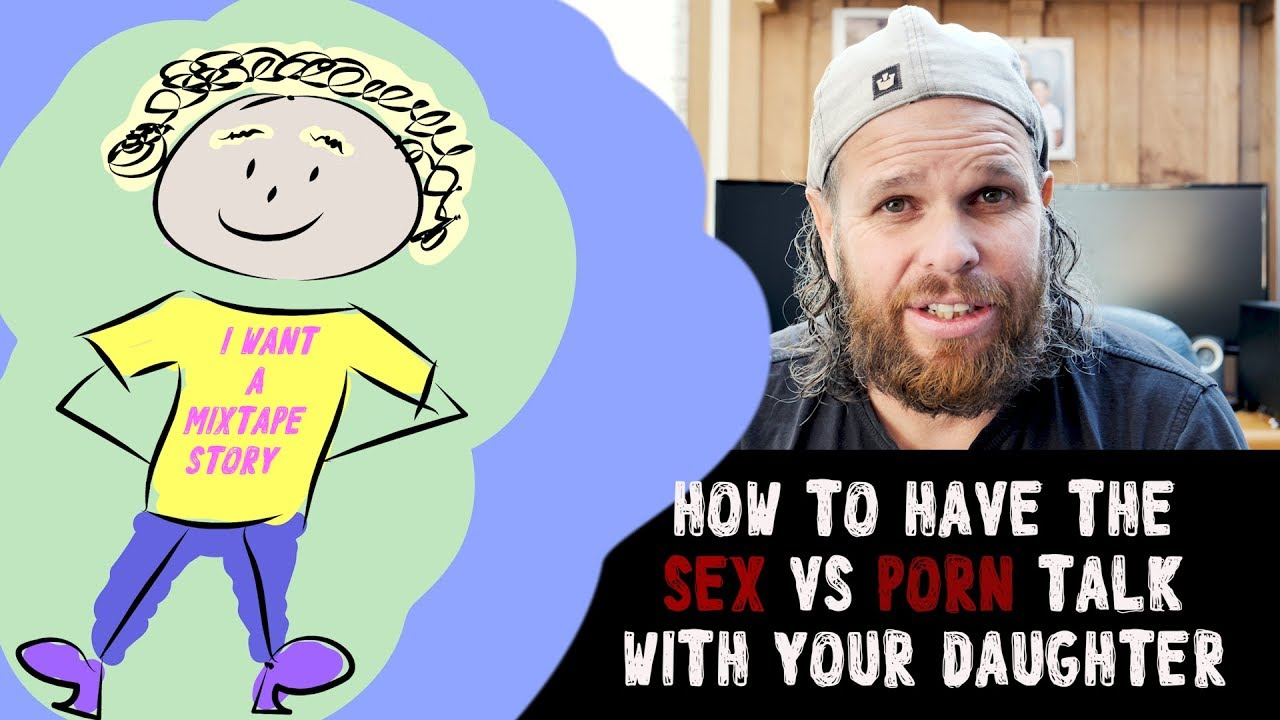 How to have the Sex vs Porn talk with your daughter