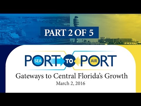 SeaPort-To-AirPort:  Gateways to Central Florida's Growth - Part 2