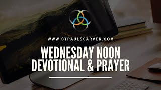 Wednesday Noon Devotional and Prayer 5.13.20