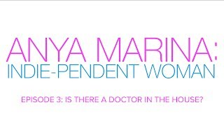 Anya Marina: Indie-pendent Woman - Ep 3 - Is There A Doctor In The House?