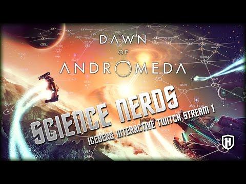 Science Nerds! | Dawn of Andromeda - Iceberg Interactive Partnership Stream