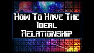 How To Have The Ideal Relationship