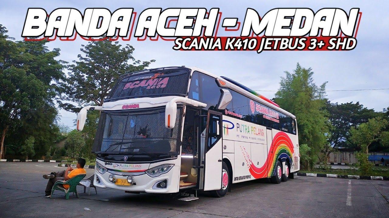 Mencoba Armada Scania K410 TERBARU!! | Trip Bus Putra Pelangi Banda Aceh - Medan