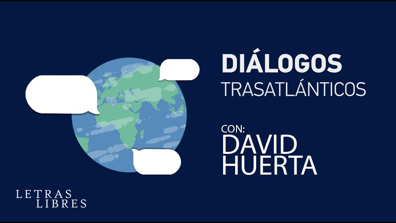 Diálogos trasatlánticos / con David Huerta