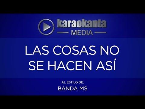 Karaokanta - Banda MS - Las cosas no se hacen así