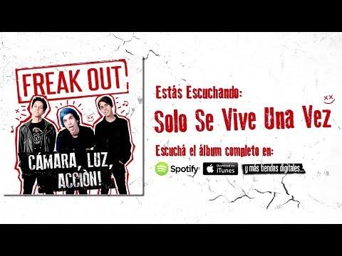 Freak Out - Solo Se Vive Una Vez (Tema Nuevo)