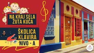 Dečija narodna pesmica: Na kraj sela žuta kuća / Školica klavira - Nivo A
