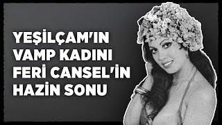Türk Sineması'nın ilk silikonlu güzeli Feri Cansel'in hazin sonu